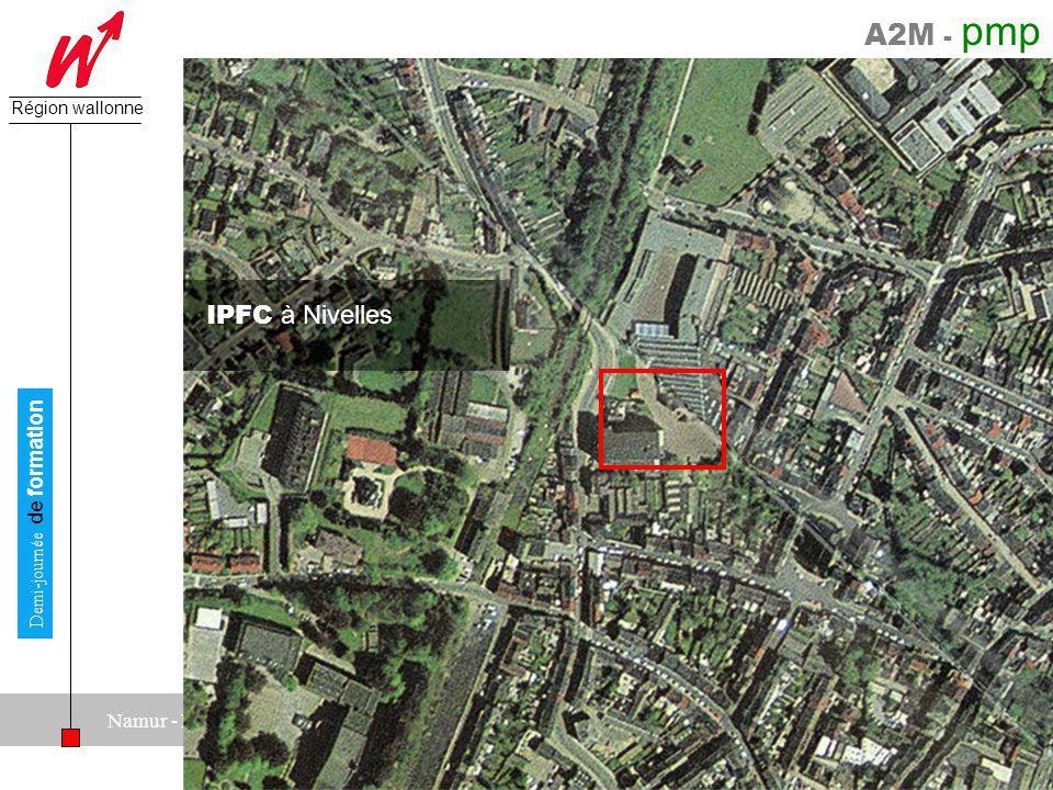 A2M - pmp Direction générale des Pouvoirs locaux Région wallonne 25 juin 2008 Demi-journée de formation Namur - Moulins de Beez IPFC à Nivelles