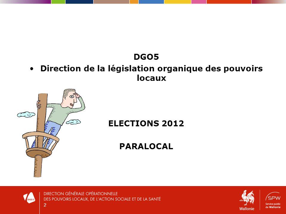 2 DGO5 Direction de la législation organique des pouvoirs locaux ELECTIONS 2012 PARALOCAL