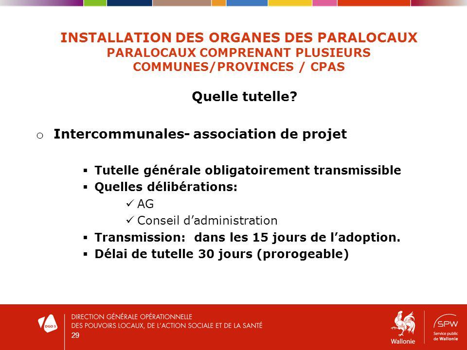 29 INSTALLATION DES ORGANES DES PARALOCAUX PARALOCAUX COMPRENANT PLUSIEURS COMMUNES/PROVINCES / CPAS Quelle tutelle.