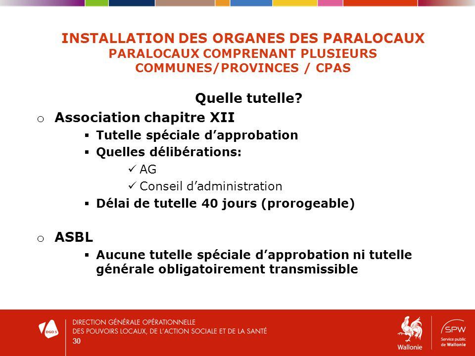 30 INSTALLATION DES ORGANES DES PARALOCAUX PARALOCAUX COMPRENANT PLUSIEURS COMMUNES/PROVINCES / CPAS Quelle tutelle.