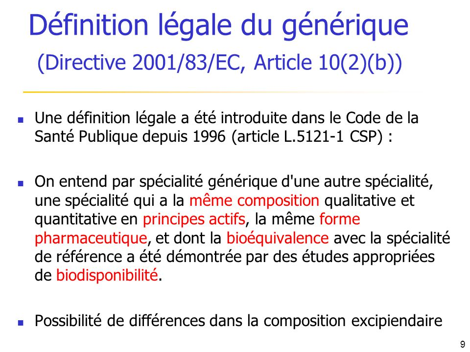 Définition légale du générique (Directive 2001/83/EC, Article 10(2)(b)) Une définition légale a été introduite dans le Code de la Santé Publique depui