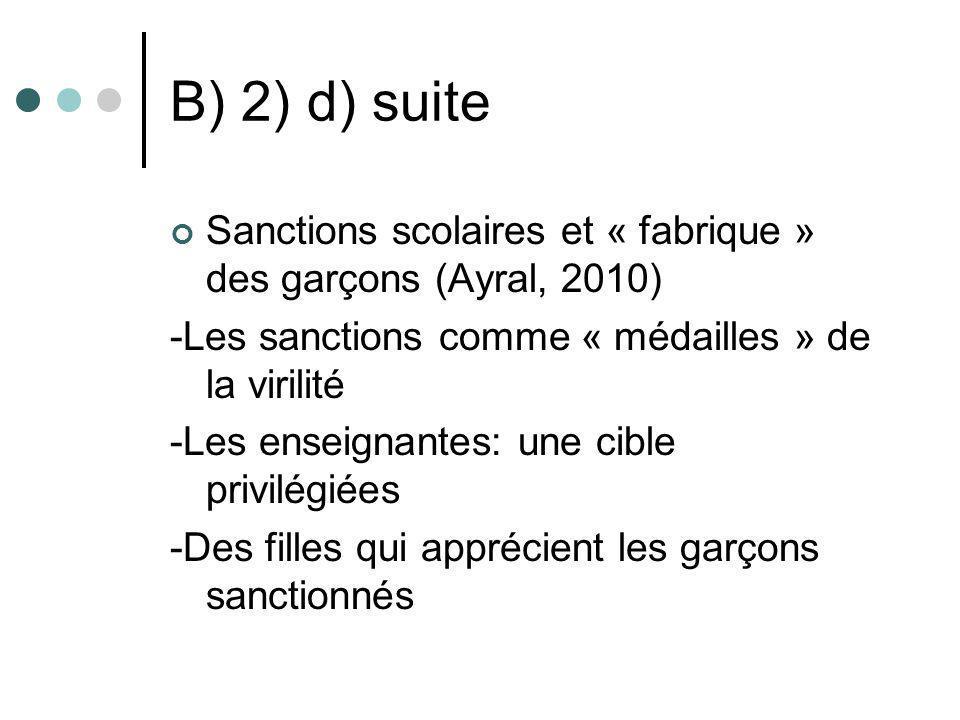 B) 2) d) suite Sanctions scolaires et « fabrique » des garçons (Ayral, 2010) -Les sanctions comme « médailles » de la virilité -Les enseignantes: une