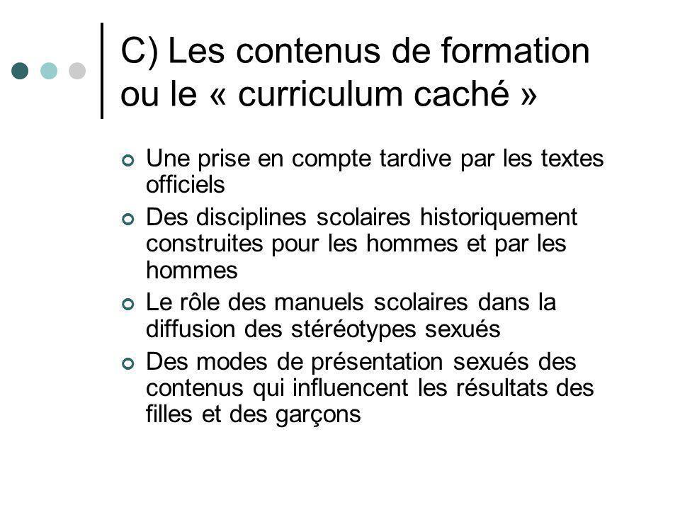 C) Les contenus de formation ou le « curriculum caché » Une prise en compte tardive par les textes officiels Des disciplines scolaires historiquement