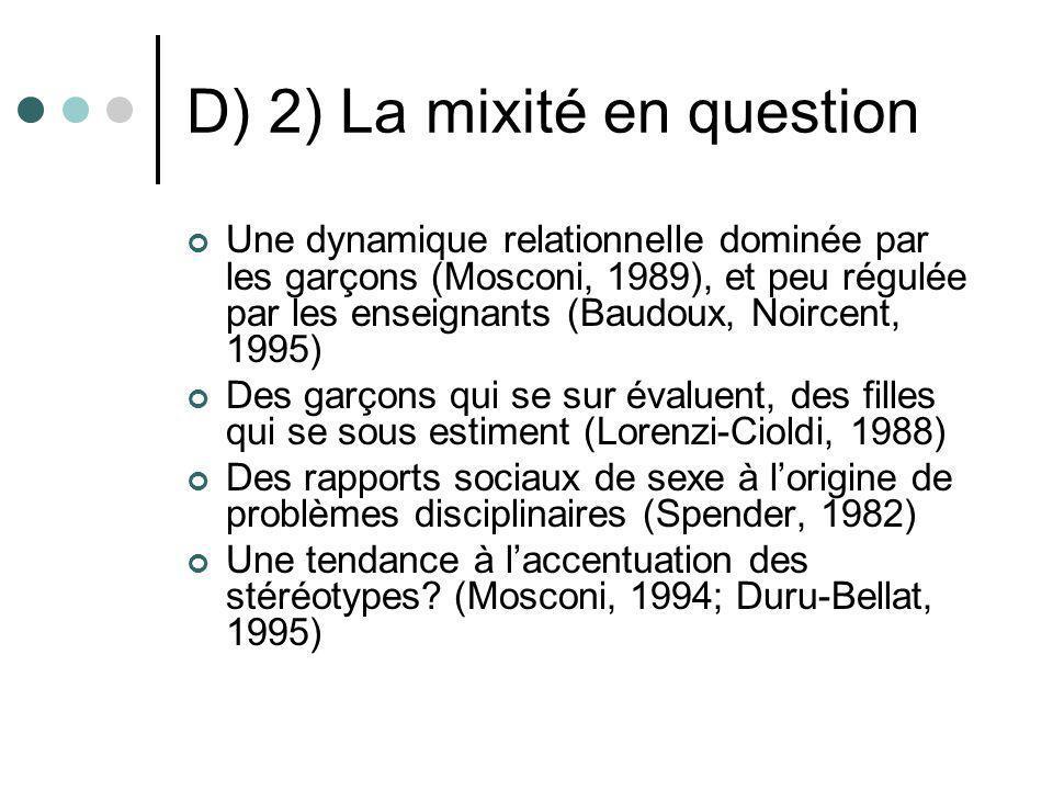 D) 2) La mixité en question Une dynamique relationnelle dominée par les garçons (Mosconi, 1989), et peu régulée par les enseignants (Baudoux, Noircent