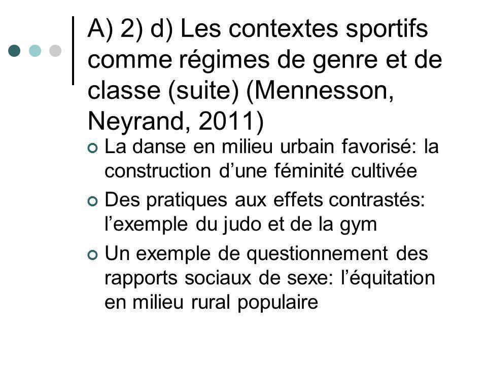 A) 2) d) Les contextes sportifs comme régimes de genre et de classe (suite) (Mennesson, Neyrand, 2011) La danse en milieu urbain favorisé: la construc