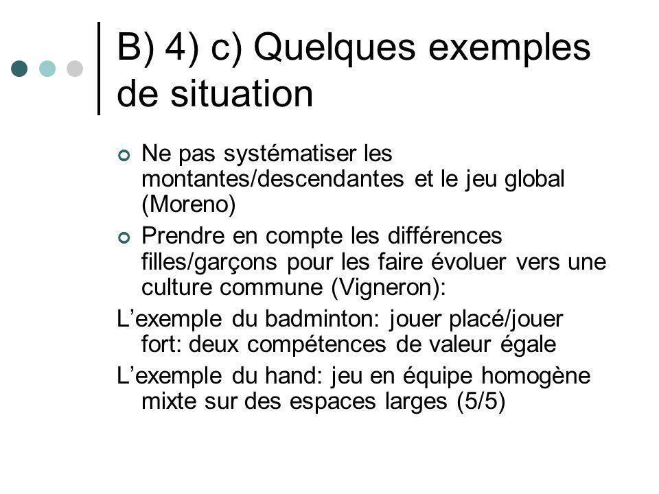 B) 4) c) Quelques exemples de situation Ne pas systématiser les montantes/descendantes et le jeu global (Moreno) Prendre en compte les différences fil
