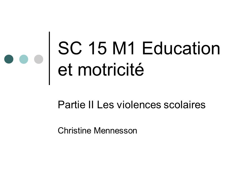 SC 15 M1 Education et motricité Partie II Les violences scolaires Christine Mennesson