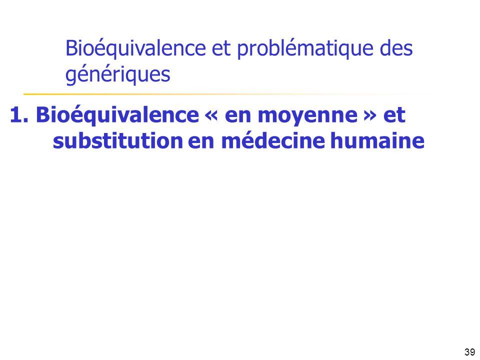 Bioéquivalence et problématique des génériques 1. Bioéquivalence « en moyenne » et substitution en médecine humaine 39