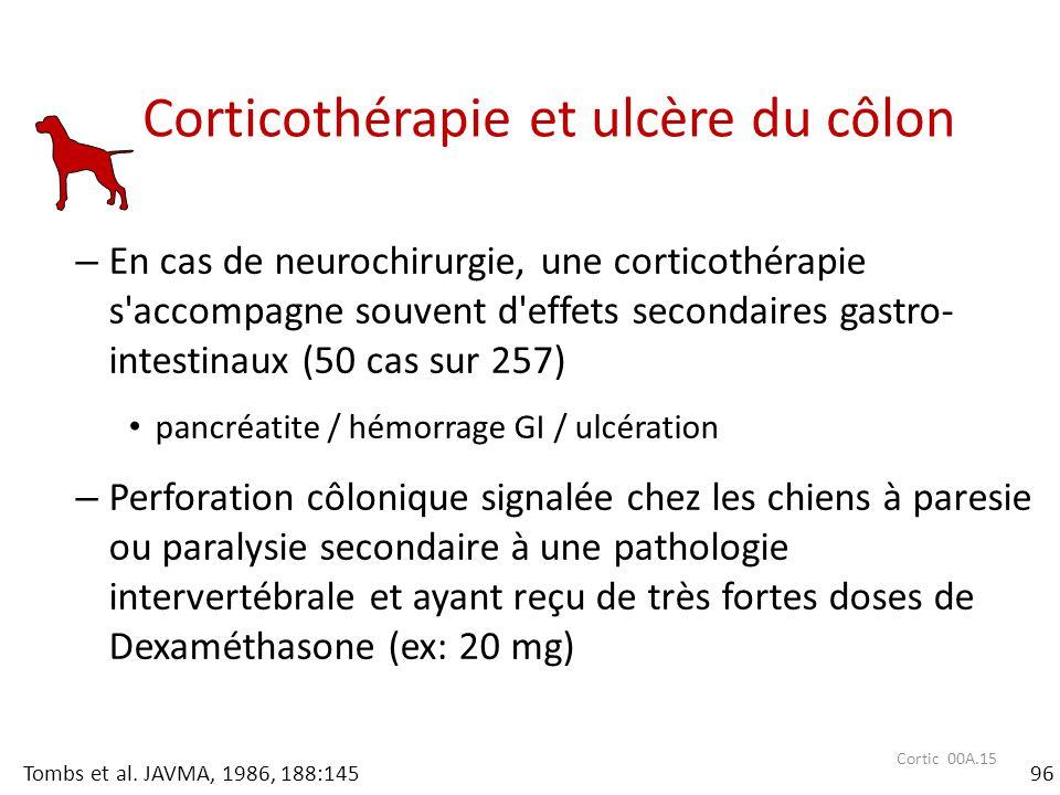 Cortic 00A.15 Corticothérapie et ulcère du côlon – En cas de neurochirurgie, une corticothérapie s'accompagne souvent d'effets secondaires gastro- int