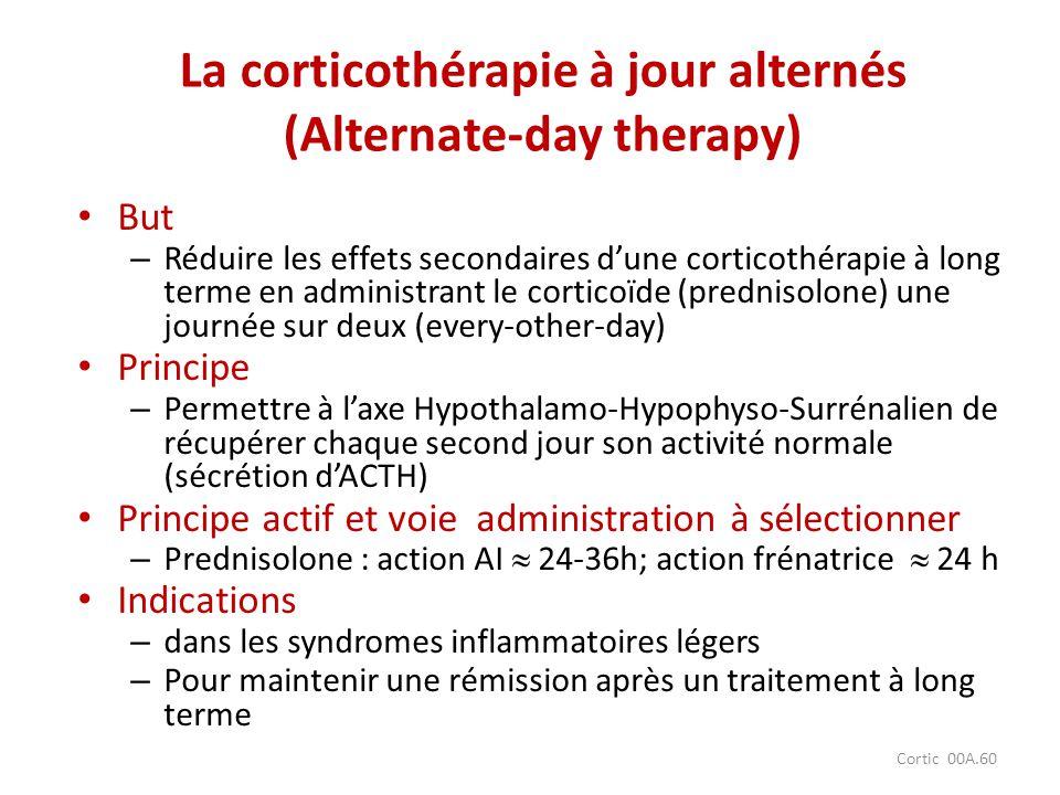 Cortic 00A.60 La corticothérapie à jour alternés (Alternate-day therapy) But – Réduire les effets secondaires dune corticothérapie à long terme en adm