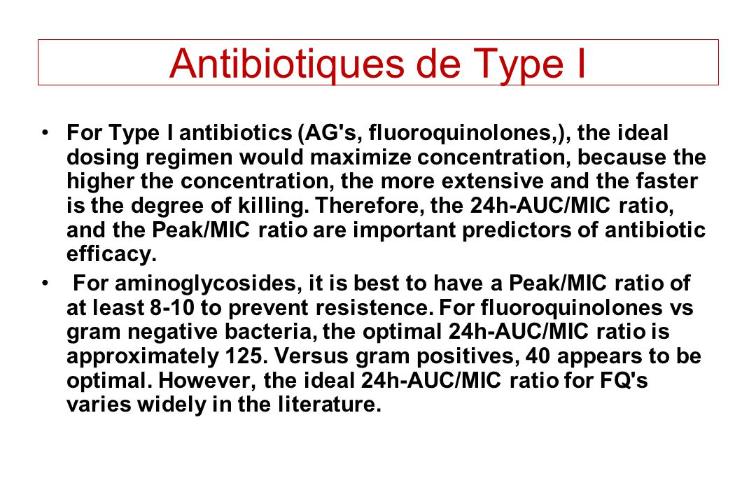 Antibiotiques de Type I For Type I antibiotics (AG's, fluoroquinolones,), the ideal dosing regimen would maximize concentration, because the higher th