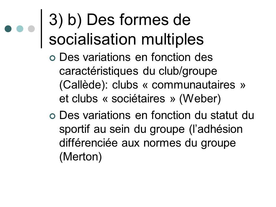 3) b) Des formes de socialisation multiples Des variations en fonction des caractéristiques du club/groupe (Callède): clubs « communautaires » et club