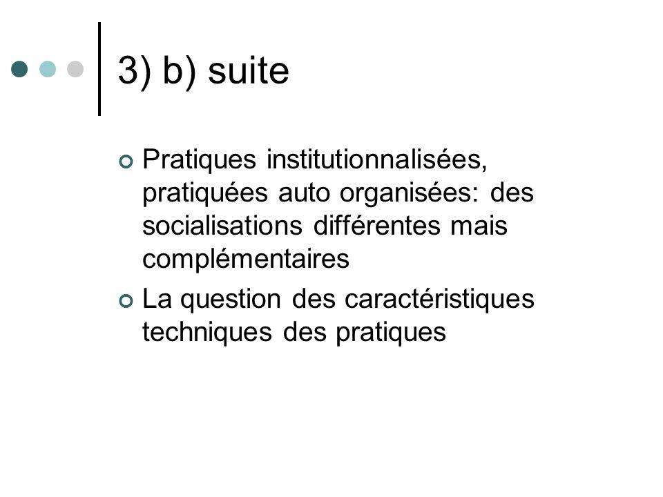 3) b) suite Pratiques institutionnalisées, pratiquées auto organisées: des socialisations différentes mais complémentaires La question des caractérist