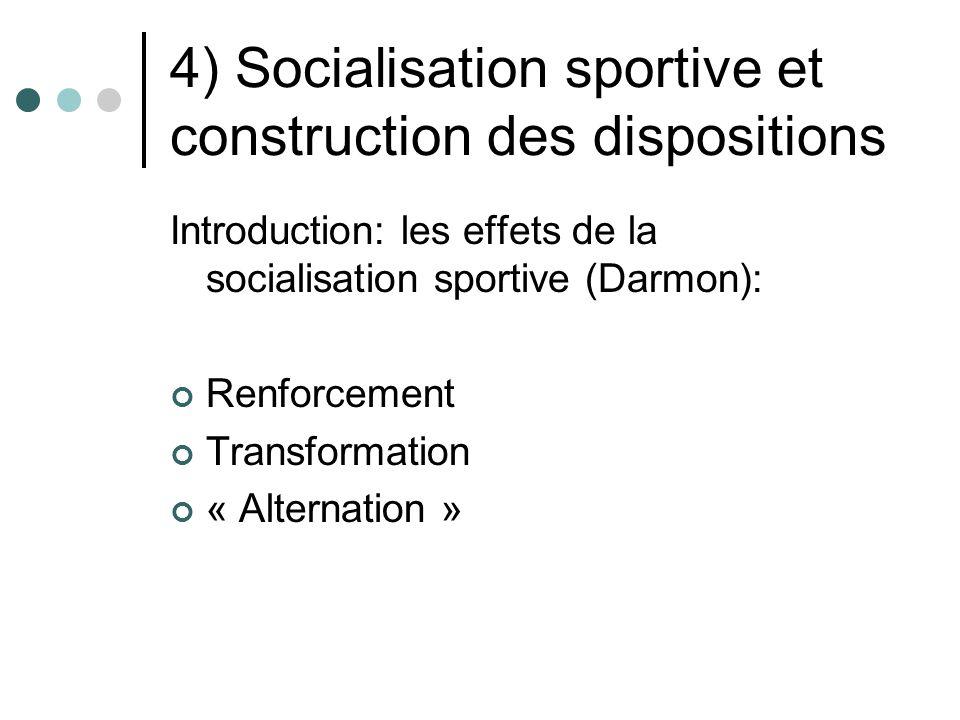 4) Socialisation sportive et construction des dispositions Introduction: les effets de la socialisation sportive (Darmon): Renforcement Transformation