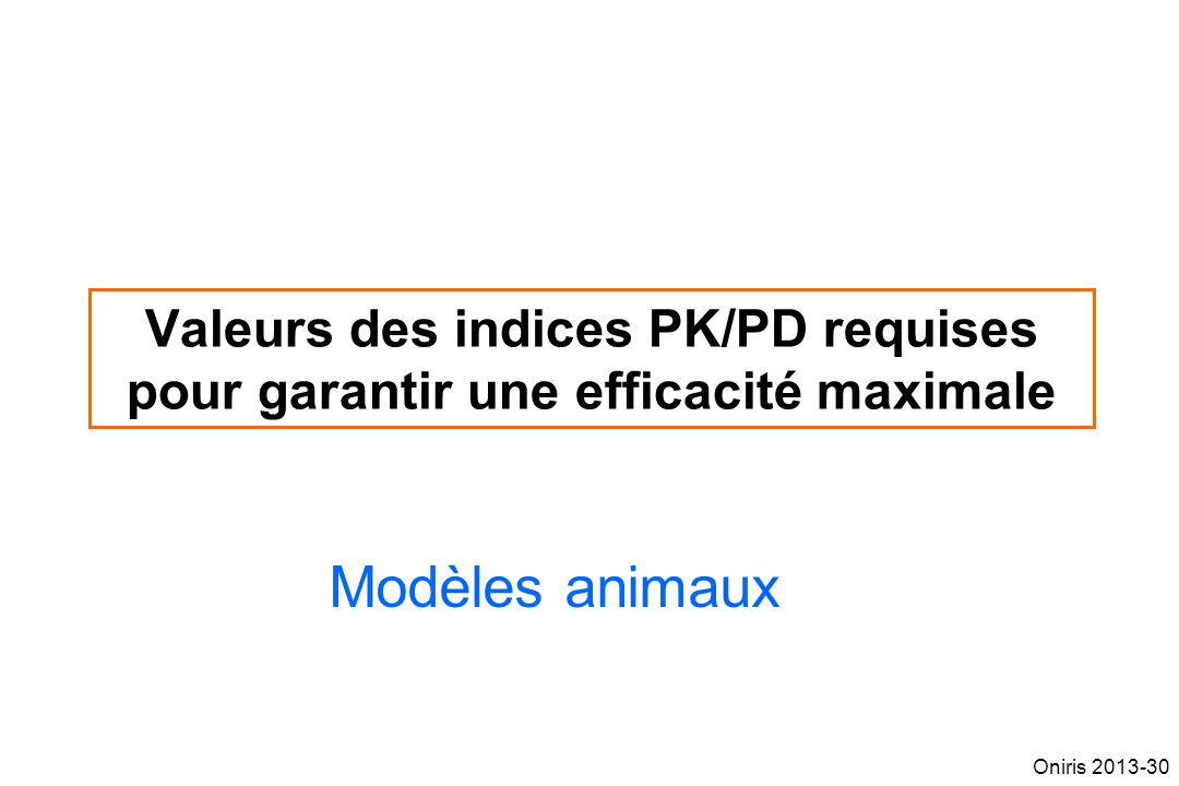 Valeurs des indices PK/PD requises pour garantir une efficacité maximale Modèles animaux Oniris 2013-30