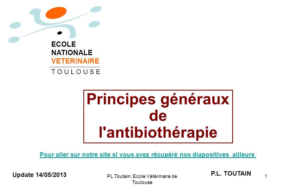 PL Toutain; Ecole Vétérinaire de Toulouse 1 Principes généraux de l'antibiothérapie P.L. TOUTAIN ECOLE NATIONALE VETERINAIRE T O U L O U S E Update 14
