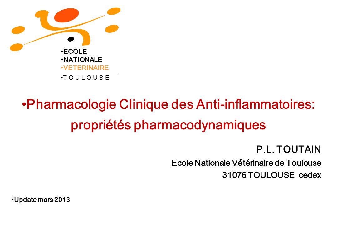 Pharmacologie Clinique des Anti-inflammatoires: propriétés pharmacodynamiques P.L. TOUTAIN Ecole Nationale Vétérinaire de Toulouse 31076 TOULOUSE cede