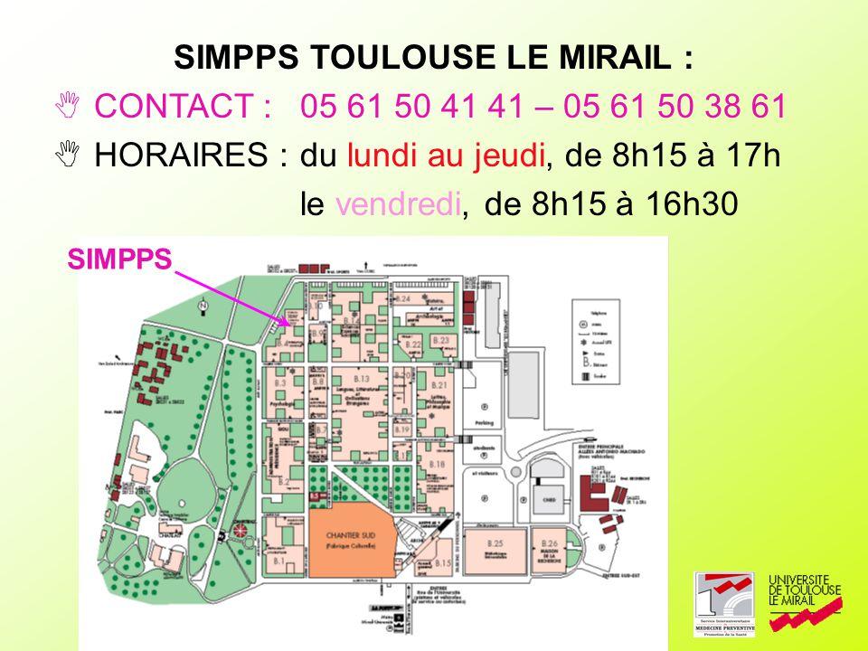 SIMPPS TOULOUSE LE MIRAIL : CONTACT :05 61 50 41 41 – 05 61 50 38 61 HORAIRES :du lundi au jeudi, de 8h15 à 17h le vendredi, de 8h15 à 16h30 SIMPPS