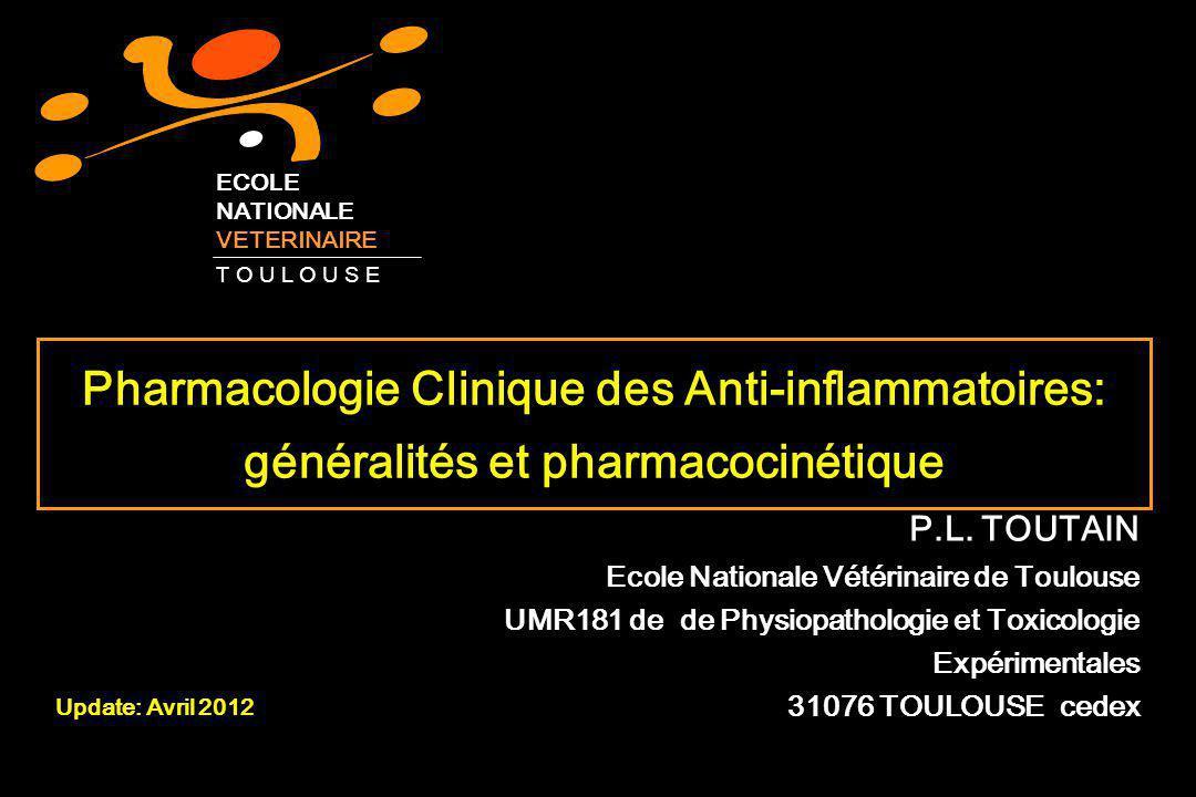 Pharmacologie Clinique des Anti-inflammatoires: généralités et pharmacocinétique P.L. TOUTAIN Ecole Nationale Vétérinaire de Toulouse UMR181 de de Phy