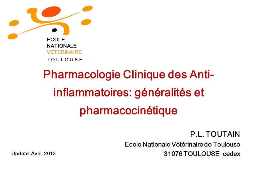 Pharmacologie Clinique des Anti- inflammatoires: généralités et pharmacocinétique P.L. TOUTAIN Ecole Nationale Vétérinaire de Toulouse 31076 TOULOUSE
