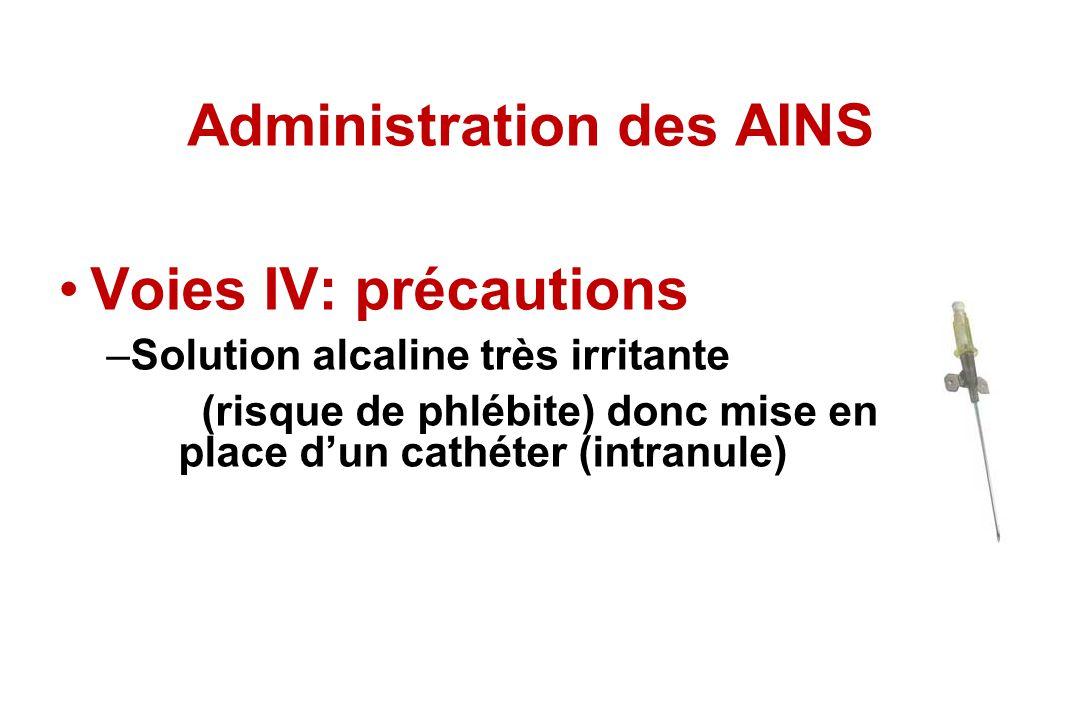 Administration des AINS Voies IV: précautions –Solution alcaline très irritante (risque de phlébite) donc mise en place dun cathéter (intranule)