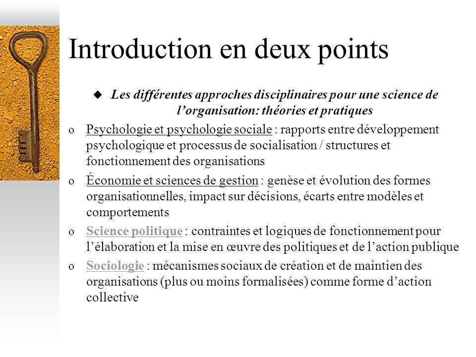 Introduction en deux points Les différentes approches disciplinaires pour une science de lorganisation: théories et pratiques o Psychologie et psychol
