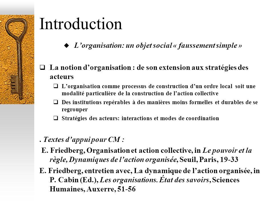 Introduction Lorganisation: un objet social « faussement simple » La notion dorganisation : de son extension aux stratégies des acteurs Lorganisation
