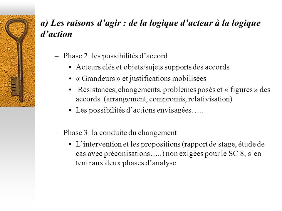 a) Les raisons dagir : de la logique dacteur à la logique daction –Phase 2: les possibilités daccord Acteurs clés et objets/sujets supports des accord