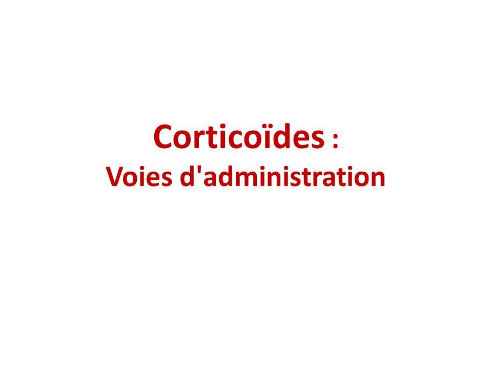 Corticoïdes : Voies d administration
