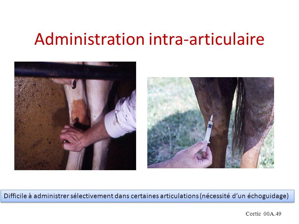 Cortic 00A.49 Administration intra-articulaire Difficile à administrer sélectivement dans certaines articulations (nécessité dun échoguidage)