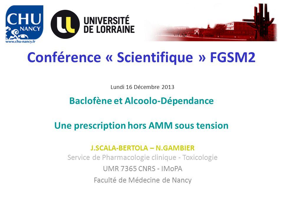 Conférence « Scientifique » FGSM2 Baclofène et Alcoolo-Dépendance Une prescription hors AMM sous tension J.SCALA-BERTOLA – N.GAMBIER Service de Pharma