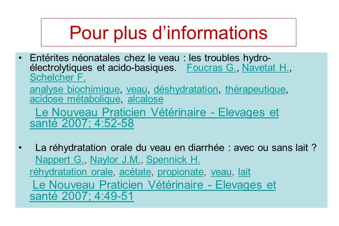 Pour plus dinformations Entérites néonatales chez le veau : les troubles hydro- électrolytiques et acido-basiques. Foucras G., Navetat H., Schelcher F