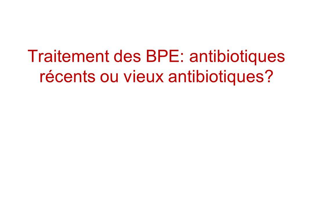 Traitement des BPE: antibiotiques récents ou vieux antibiotiques?