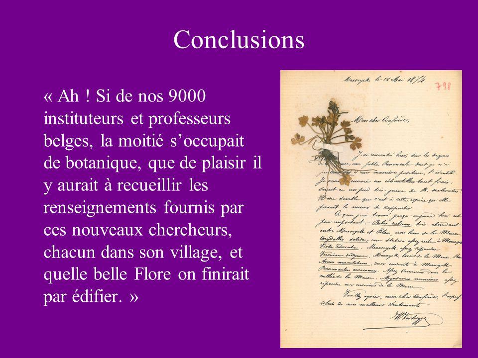 Conclusions « Ah ! Si de nos 9000 instituteurs et professeurs belges, la moitié soccupait de botanique, que de plaisir il y aurait à recueillir les re
