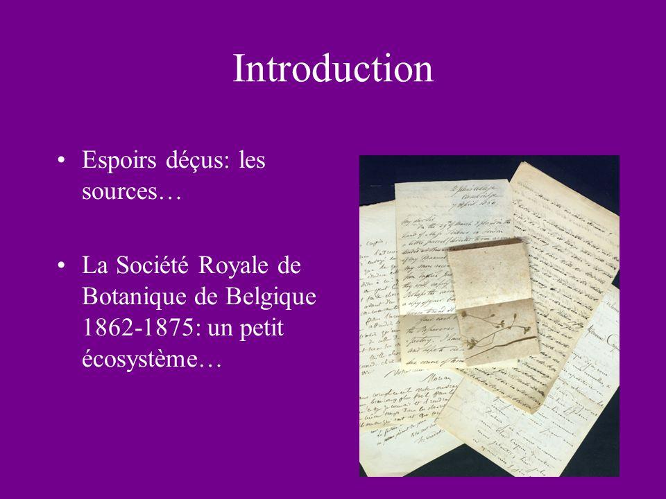 Introduction Espoirs déçus: les sources… La Société Royale de Botanique de Belgique 1862-1875: un petit écosystème…