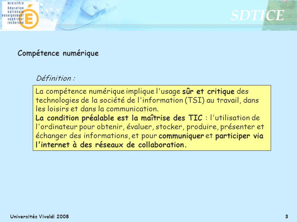 SDTICE Universités Vivaldi 2008 3 Compétence numérique La compétence numérique implique l usage sûr et critique des technologies de la société de l information (TSI) au travail, dans les loisirs et dans la communication.