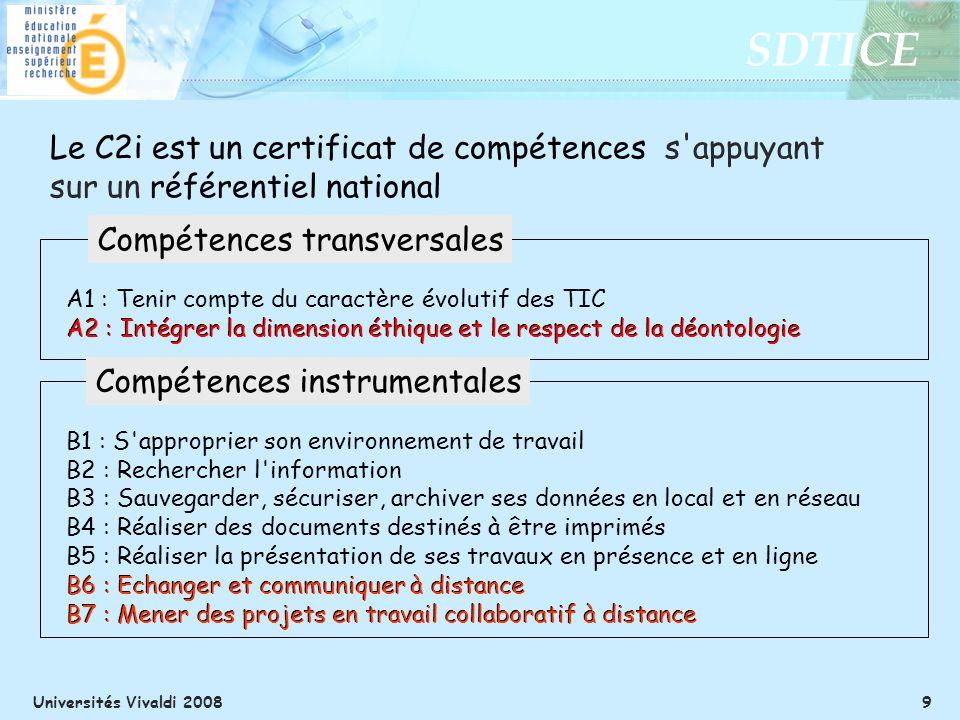 SDTICE Universités Vivaldi 2008 9 Le C2i est un certificat de compétences s'appuyant sur un référentiel national A1 : Tenir compte du caractère évolut