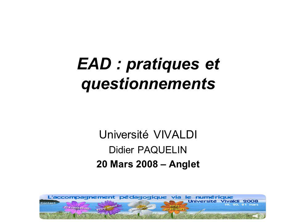 D. Paquelin Vivaldi 20 mars 2008 EAD : pratiques et questionnements Université VIVALDI Didier PAQUELIN 20 Mars 2008 – Anglet