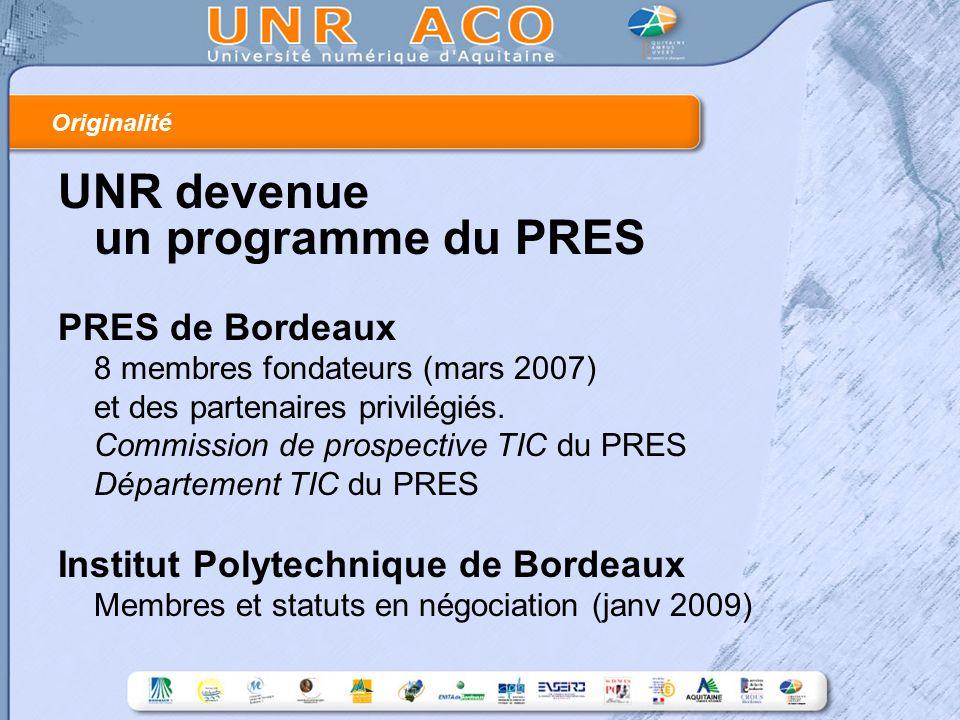 Originalité UNR devenue un programme du PRES PRES de Bordeaux 8 membres fondateurs (mars 2007) et des partenaires privilégiés.