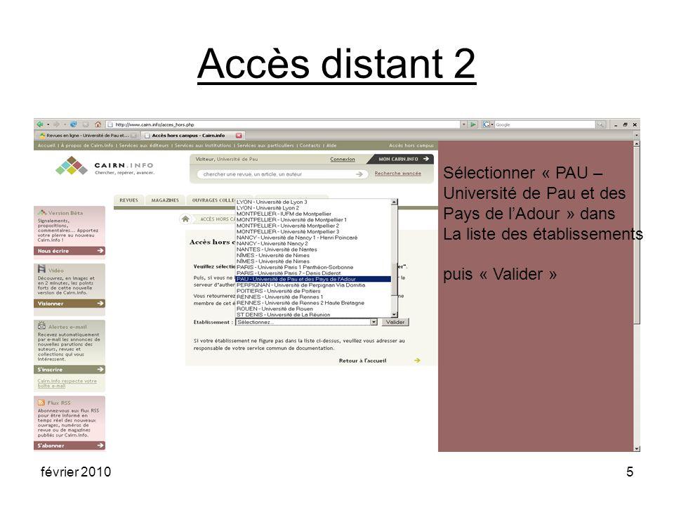 février 20105 Accès distant 2 Sélectionner « PAU – Université de Pau et des Pays de lAdour » dans La liste des établissements puis « Valider »