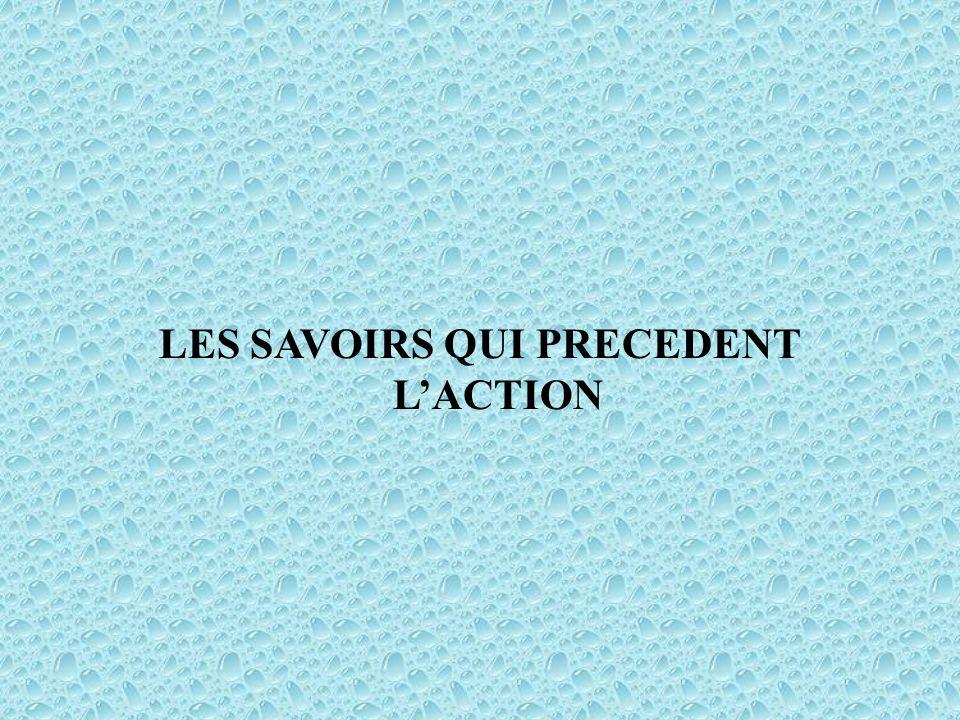LES SAVOIRS QUI PRECEDENT LACTION