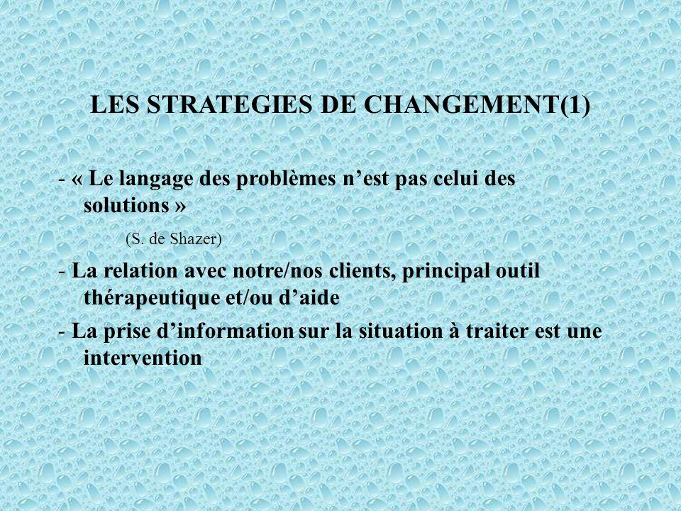 LES STRATEGIES DE CHANGEMENT(1) - « Le langage des problèmes nest pas celui des solutions » (S.