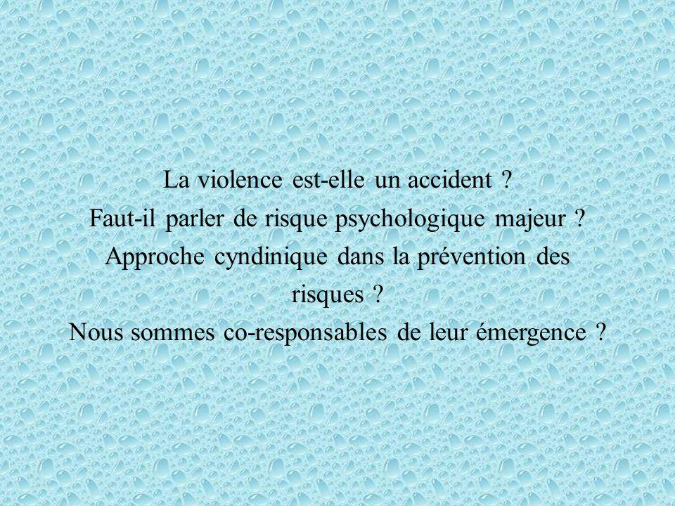 La violence est-elle un accident . Faut-il parler de risque psychologique majeur .