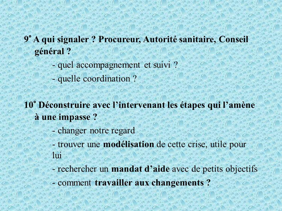 9° A qui signaler . Procureur, Autorité sanitaire, Conseil général .