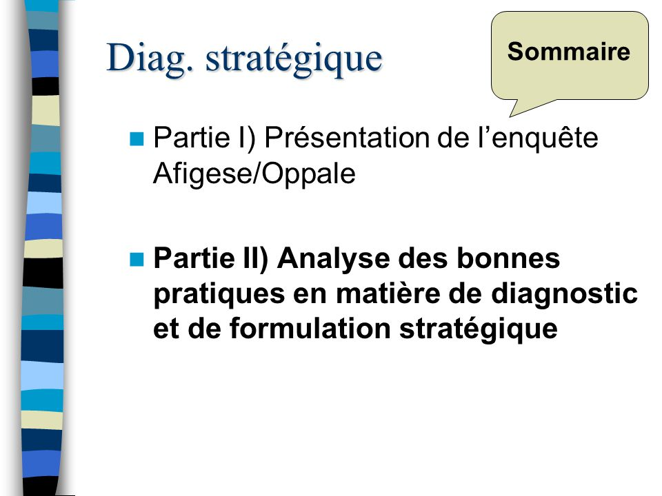 Sommaire Partie I) Présentation de lenquête Afigese/Oppale Partie II) Analyse des bonnes pratiques en matière de diagnostic et de formulation stratégi