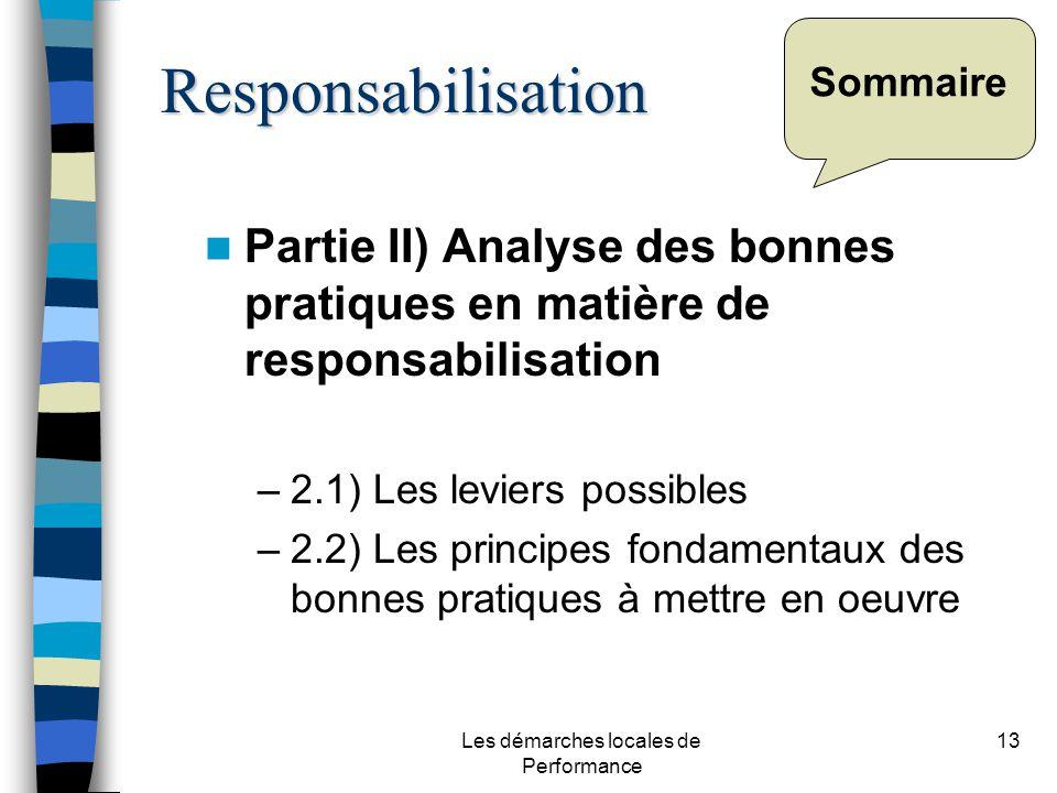 Les démarches locales de Performance 13 Sommaire Partie II) Analyse des bonnes pratiques en matière de responsabilisation –2.1) Les leviers possibles –2.2) Les principes fondamentaux des bonnes pratiques à mettre en oeuvre Responsabilisation