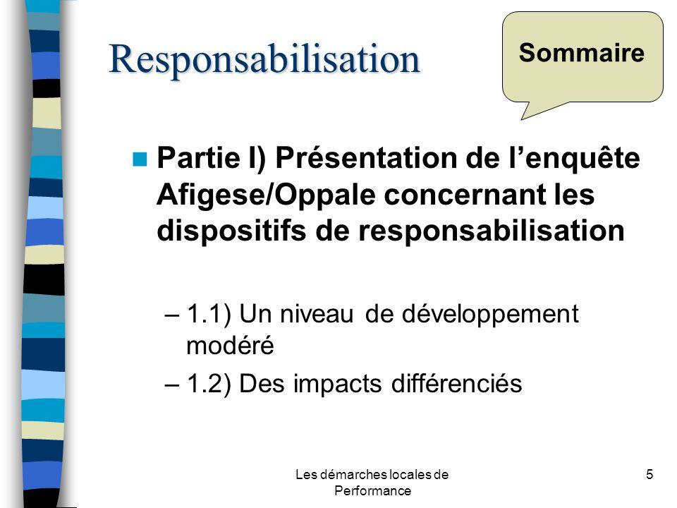 Les démarches locales de Performance 5 Sommaire Partie I) Présentation de lenquête Afigese/Oppale concernant les dispositifs de responsabilisation –1.1) Un niveau de développement modéré –1.2) Des impacts différenciés Responsabilisation