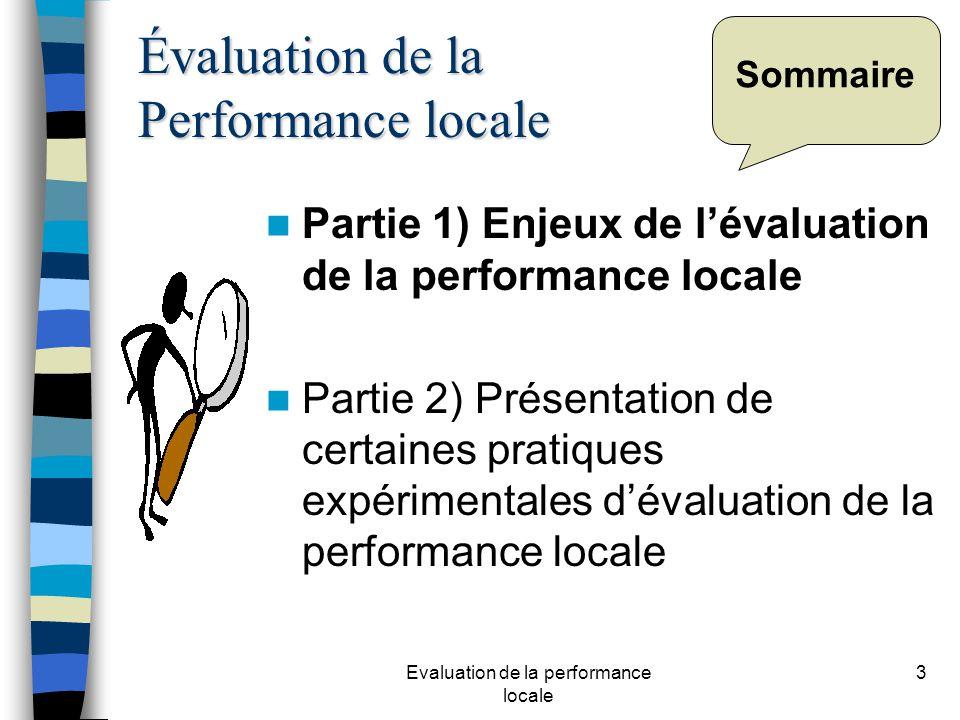 Evaluation de la performance locale 3 Sommaire Partie 1) Enjeux de lévaluation de la performance locale Partie 2) Présentation de certaines pratiques expérimentales dévaluation de la performance locale Évaluation de la Performance locale