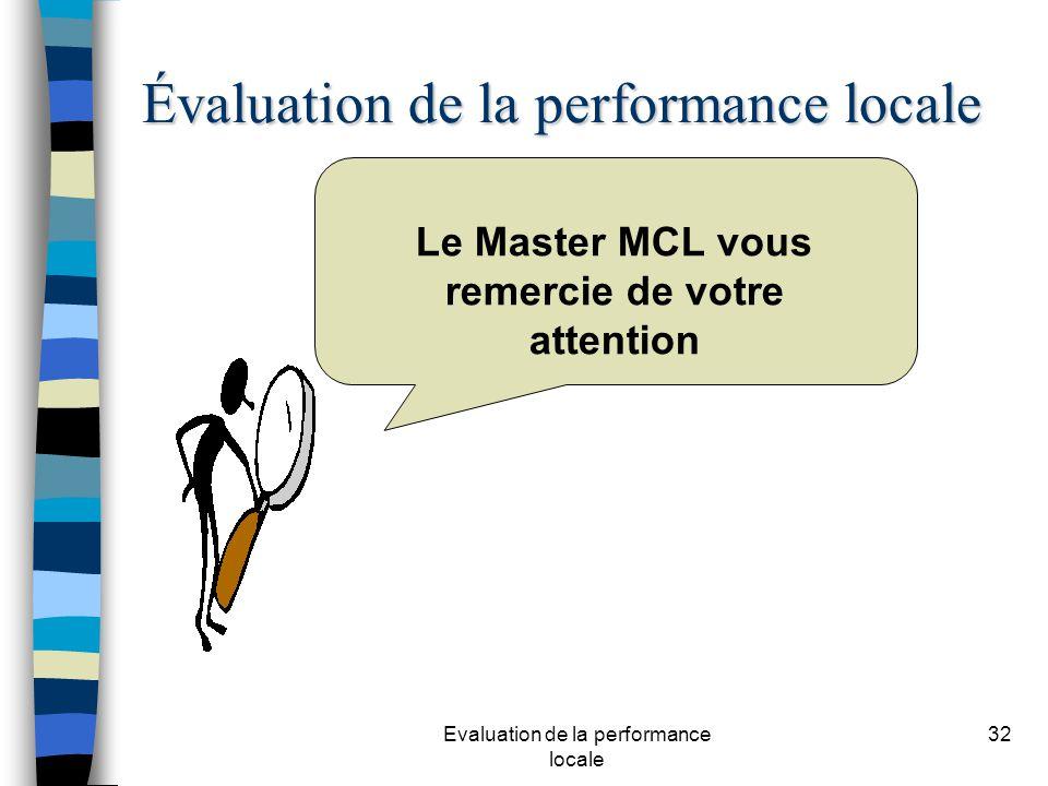 Evaluation de la performance locale 32 Le Master MCL vous remercie de votre attention Évaluation de la performance locale