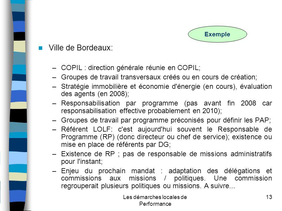 Les démarches locales de Performance 13 Ville de Bordeaux: –COPIL : direction générale réunie en COPIL; –Groupes de travail transversaux créés ou en cours de création; –Stratégie immobilière et économie d énergie (en cours), évaluation des agents (en 2008); –Responsabilisation par programme (pas avant fin 2008 car responsabilisation effective probablement en 2010); –Groupes de travail par programme préconisés pour définir les PAP; –Référent LOLF: c est aujourd hui souvent le Responsable de Programme (RP) (donc directeur ou chef de service); existence ou mise en place de référents par DG; –Existence de RP ; pas de responsable de missions administratifs pour l instant; –Enjeu du prochain mandat : adaptation des délégations et commissions aux missions / politiques.